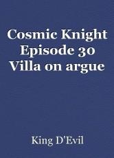 Cosmic Knight Episode 30 Villa on argue