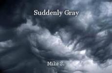 Suddenly Gray