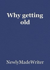 Why getting old
