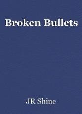 Broken Bullets