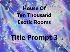 The House Of Ten Thousand Exotic Rooms Title Prompt 3.