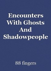 Encounters With Ghosts And Shadowpeople