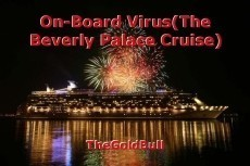 On-Board Virus(The Beverly Palace Cruise)