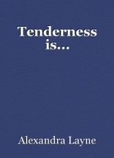 Tenderness is...