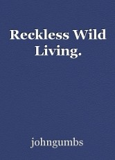 Reckless Wild Living.