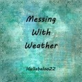 Messing With Weather