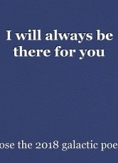 I will always be there for you