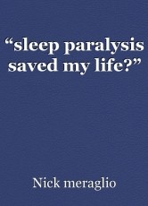 """sleep paralysis saved my life?"""
