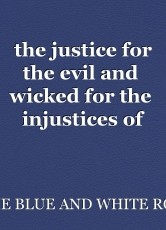 the justice for the evil and  wicked for the  injustices of crimes committed against the innocent