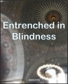 Entrenched in Blindness