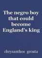 The negro boy that could become England's king