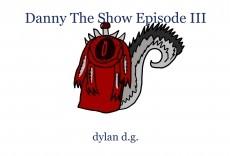 Danny The Show Episode III