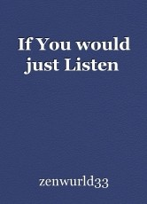 If You would just Listen