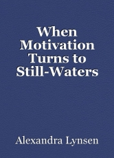 When Motivation Turns to Still-Waters