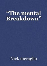 """The mental Breakdown"""