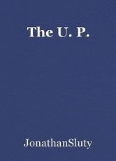 The U. P.