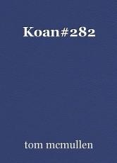 Koan#282