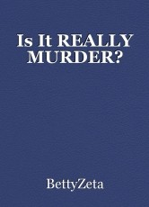 Is It REALLY MURDER?