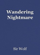 Wandering Nightmare