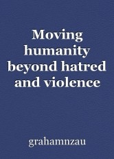 Moving humanity beyond hatred and violence