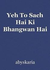 Yeh To Sach Hai Ki Bhangwan Hai