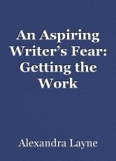 An Aspiring Writer's Fear: Getting the Work Out-There