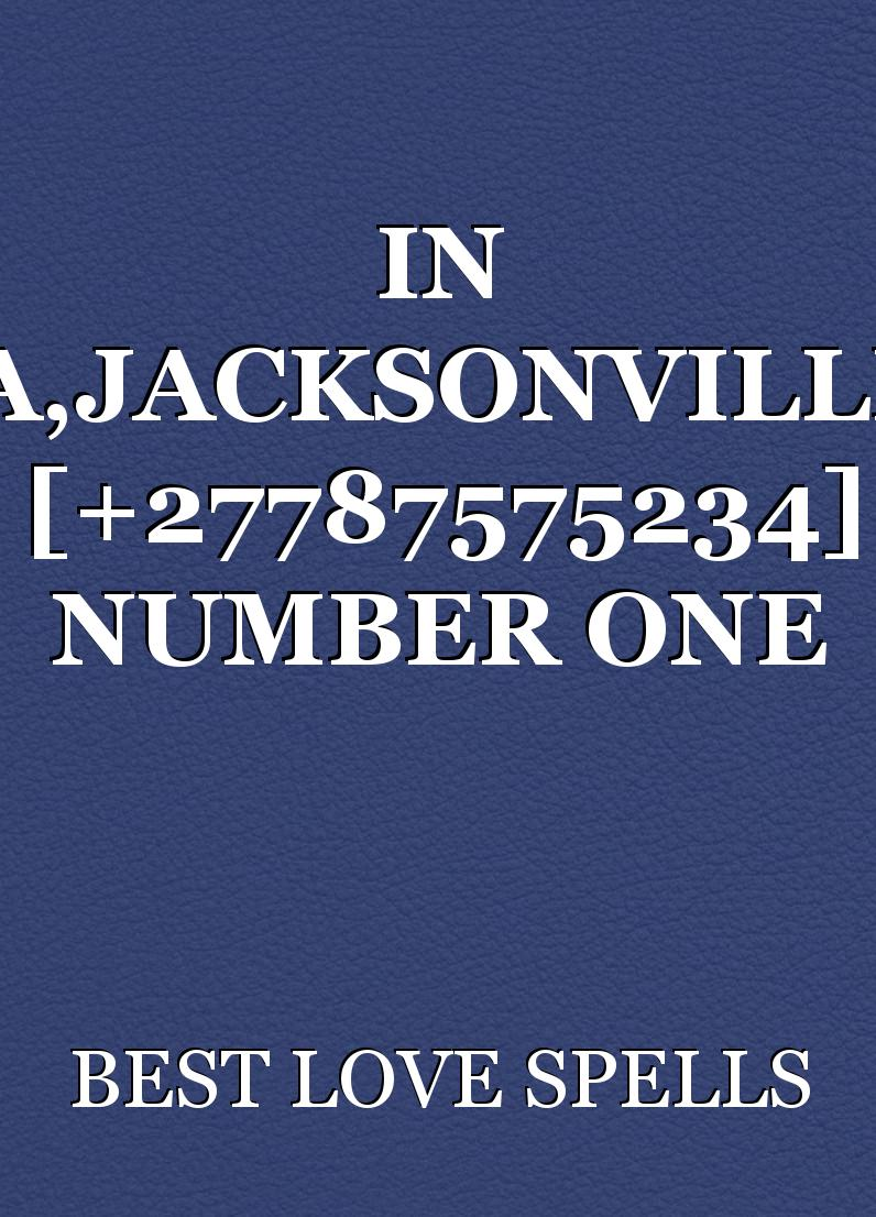 IN FLORIDA,JACKSONVILLE,MIAMI [+27787575234] NUMBER ONE SPELL CASTER