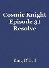 Cosmic Knight Episode 31 Resolve
