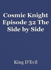Cosmic Knight Episode 32 The Side by Side