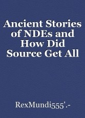 Ancient Stories of NDEs and How Did Source Get All Those Life Movies?