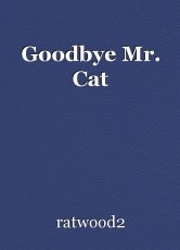 Goodbye Mr. Cat
