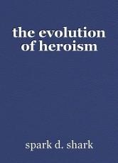 the evolution of heroism