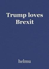 Trump loves Brexit