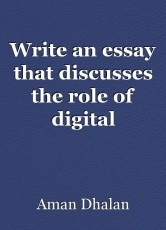 Write an essay that discusses the role of digital technology in education to achieve three important purposes of life? Use your own ideas and experience as well as at least three ideas presenting in the reading to support your opinion.