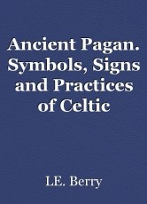 Ancient Pagan. Symbols, Signs and Practices of Celtic Spirituality