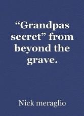 """Grandpas secret"" from beyond the grave."