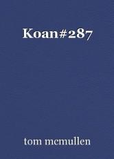 Koan#287