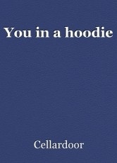 You in a hoodie