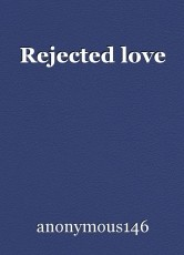 Rejected love