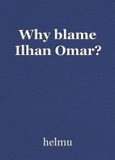 Why blame Ilhan Omar?