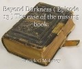 Beyond Darkness ( Episode 13 ) The case of the missing book.