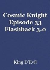 Cosmic Knight Episode 33 Flashback 3.0