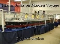 Titanic Sinks on Maiden Voyage