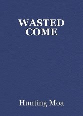 WASTED COME