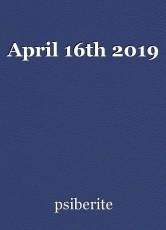 April 16th 2019