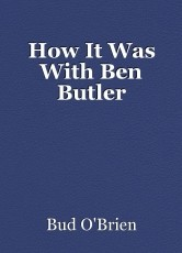 How It Was With Ben Butler