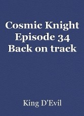 Cosmic Knight Episode 34 Back on track