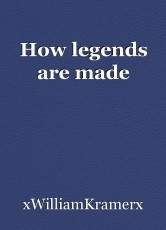 How legends are made