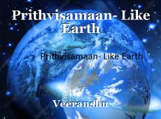 Prithvisamaan- Like Earth