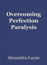 Overcoming Perfection Paralysis